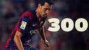 300 games for Sergio Busquets as a blaugrana.