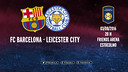 FC Barcelona - Leicester City (CAST)